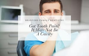 got-tooth-pain-it-may-not-be-a-cavity-Bradford-Family-Dentist