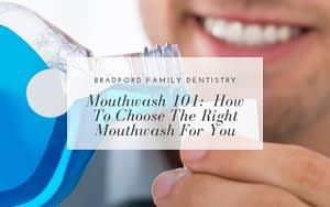 mouthwash-101-how-to-choose-the-right-mouthwash-for-you-Bradford-Family-Dentistry