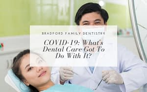 COVID-19-whats-dental-care-got-to-do-with-it-Bradford-Family-Dentistry