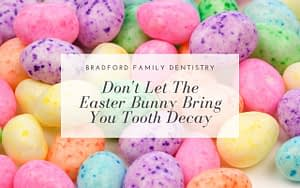 Dont-Let-The-Easter-Bunny-Bring-You-Tooth-Decay-Bradford-Family-Dentistry
