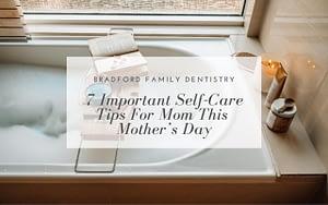 7-important-self-care-tips-for-mom-Bradford-Family-Dentistry