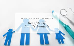 Benefits-of-Family-Dentistry-Bradford-Family-Dentistry