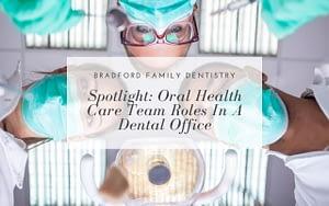 spotlight-on-oral-health-care-team-roles-in-dental-office-Bradford-Dentist