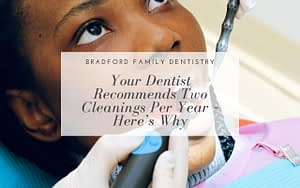 your-dentist-recommends-two-cleanings-per-year-heres-why-Bradford-Family-Dentistry