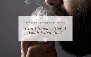 can-I-smoke-after-a-tooth-extraction-Bradford-Family-Dentistry