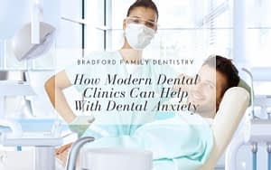 How-Modern-Dental-Clinics-Can-Help-With-Dental-Anxiety-Bradford-Family-Dentistry